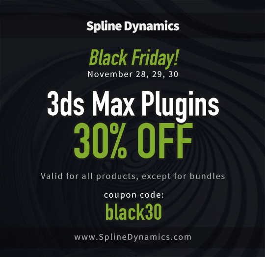 Black Friday! 3dsmax plugins 30% off. SplineDynamics.com